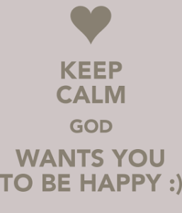 keep-calm-god-wants-you-to-be-happy